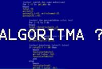 pengertian Algoritma, Jenis-jenis Algoritma, Klasifikasi Algoritma, dan Contoh Soal Algoritma