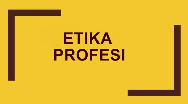 Pengertian Etika Profesi
